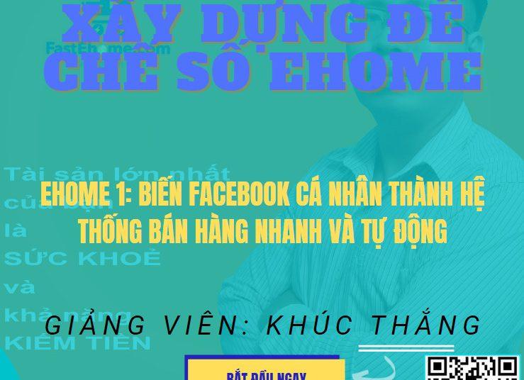 Xây dựng đế chế số Ehome. Ehome 1: Biến Facebook cá nhân thành hệ thống bán hàng nhanh và tự động